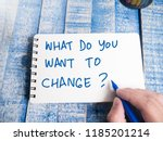 What Do You Want To Change...