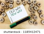 Writing note showing Old Way New Way. Business photo showcasing The different way to fulfill the desired purposes