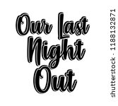 our last night out design good... | Shutterstock .eps vector #1188132871