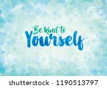 be kind to yourself   text... | Shutterstock . vector #1190513797
