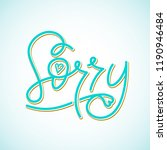 sorry. hand drawn lettering.... | Shutterstock . vector #1190946484