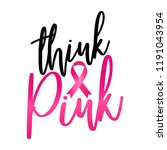 think pink  breast cancer   ... | Shutterstock .eps vector #1191043954
