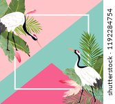crane birds and tropical leaves ... | Shutterstock .eps vector #1192284754