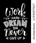 Work Hard  Dream Big And Never...