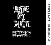 let's go play hockey slogan for ... | Shutterstock .eps vector #1195552681