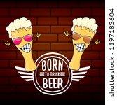 born to drink beer vector... | Shutterstock .eps vector #1197183604