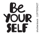 be yourself. motivational quote.... | Shutterstock .eps vector #1197555427