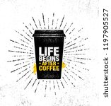 life begins after coffee.... | Shutterstock .eps vector #1197905527
