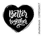 better together  hand lettering ... | Shutterstock .eps vector #1198526017