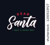 dear santa i was a good boy.... | Shutterstock .eps vector #1200523927