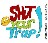 an image of a shut your trap... | Shutterstock .eps vector #1201135447