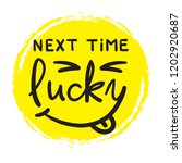 next time lucky   simple... | Shutterstock .eps vector #1202920687
