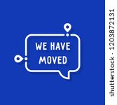 we have moved on white bubble.... | Shutterstock .eps vector #1203872131