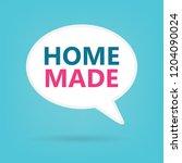 home made on a speech bubble ... | Shutterstock .eps vector #1204090024