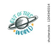 out of this world. hand drawn... | Shutterstock .eps vector #1204340314