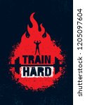 train hard. inspiring workout... | Shutterstock .eps vector #1205097604