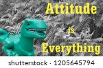 toy dino saying attitude is... | Shutterstock . vector #1205645794