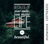 Small photo of Life Quote: Because of your smile, you make life more beautiful.