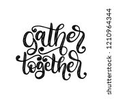 gather together  hand lettering ... | Shutterstock .eps vector #1210964344