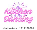 my kitchen is for dancing... | Shutterstock .eps vector #1211170801
