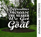 Small photo of Inspirational Quotes Difficulties increase the nearer we get to the goal, positive, motivational