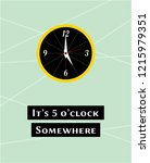 it's 5 o'clock somewhere poster ... | Shutterstock .eps vector #1215979351