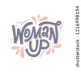 woman up. hand lettered... | Shutterstock .eps vector #1216998154