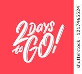 2 days to go  vector lettering. | Shutterstock .eps vector #1217465524