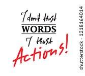 i dont trust words i trust... | Shutterstock .eps vector #1218164014