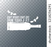 don't worry don't cry drink... | Shutterstock .eps vector #1218256291