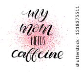 my mom needs caffeine.... | Shutterstock .eps vector #1218375511
