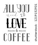 all you need is love and coffee.... | Shutterstock .eps vector #1219152931