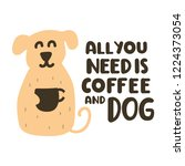 all you need is coffee and dog. ... | Shutterstock .eps vector #1224373054