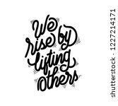 we rise by lifting others... | Shutterstock .eps vector #1227214171