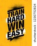 train hard win easy. inspiring... | Shutterstock .eps vector #1230752824