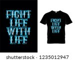 fight life with life typography ... | Shutterstock .eps vector #1235012947