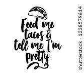 feed me tacos and tell me i am... | Shutterstock .eps vector #1238579614