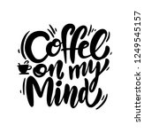 coffee on my mind phrase hand... | Shutterstock .eps vector #1249545157