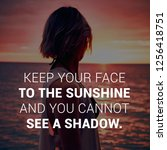 """"""" keep your face the sunshine... 