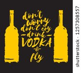 don't worry don't cry drink... | Shutterstock .eps vector #1257308557