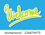 the word 'welcome' hand... | Shutterstock .eps vector #126874475