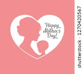 happy mother's day. silhouette... | Shutterstock . vector #1270420567