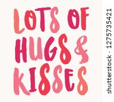 lots of hugs and kisses.... | Shutterstock .eps vector #1275735421