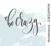 be crazy   hand lettering... | Shutterstock . vector #1282169434