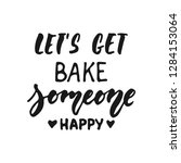 let's get bake someone happy  ... | Shutterstock .eps vector #1284153064