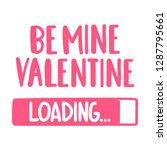Be Mine Valentine. Loading....
