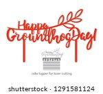 happy groundhog day cake topper ...   Shutterstock .eps vector #1291581124