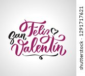 feliz san valentin handwritten... | Shutterstock . vector #1291717621