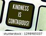 Small photo of Conceptual hand writing showing Kindness Is Contagious. Business photo text it ignites the desire to reciprocate and pass it on Keyboard key Intention to create computer message idea.