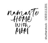 namaste home with mom phrase.... | Shutterstock .eps vector #1303111201